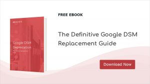 7 Ways to Ensure your Google DSM Replacement Option Is the Best Fit Advendio